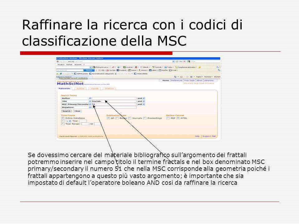 Raffinare la ricerca con i codici di classificazione della MSC Se dovessimo cercare del materiale bibliografico sull'argomento dei frattali potremmo i