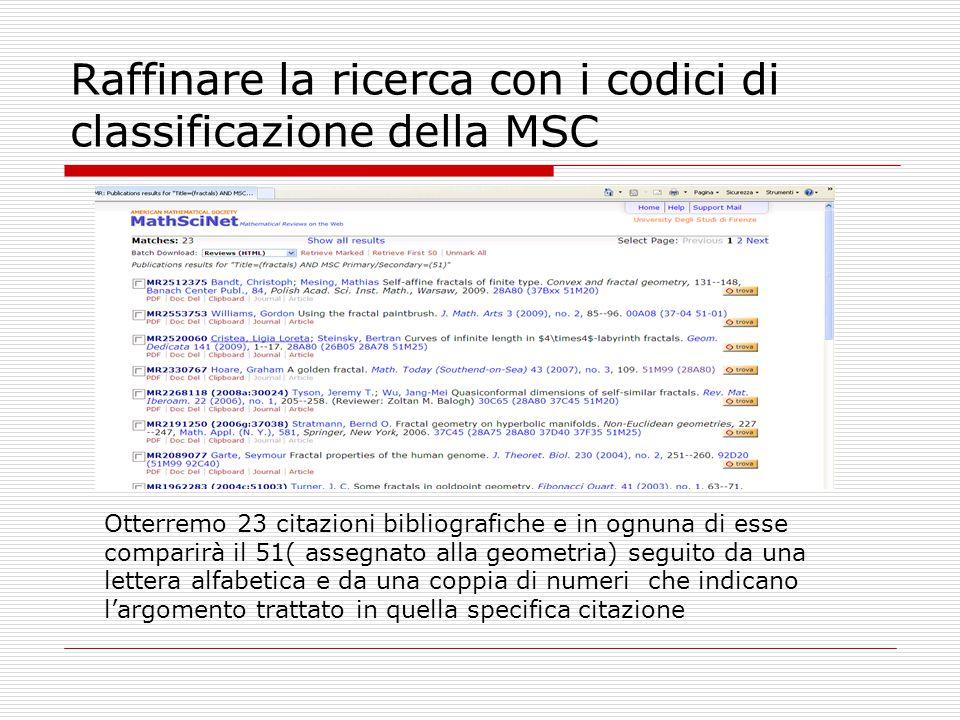 Raffinare la ricerca con i codici di classificazione della MSC Otterremo 23 citazioni bibliografiche e in ognuna di esse comparirà il 51( assegnato al