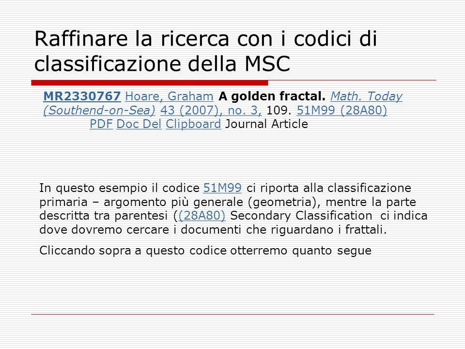 Raffinare la ricerca con i codici di classificazione della MSC MR2330767MR2330767 Hoare, Graham A golden fractal. Math. Today (Southend-on-Sea) 43 (20