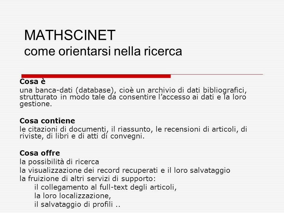 MATHSCINET come orientarsi nella ricerca Cosa è una banca-dati (database), cioè un archivio di dati bibliografici, strutturato in modo tale da consent