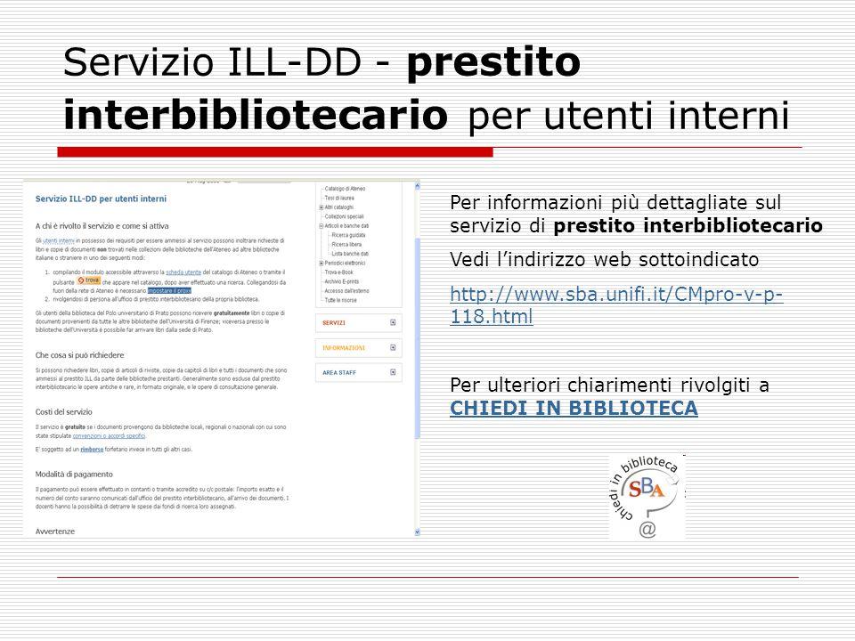 Servizio ILL-DD - prestito interbibliotecario per utenti interni Per informazioni più dettagliate sul servizio di prestito interbibliotecario Vedi l'i