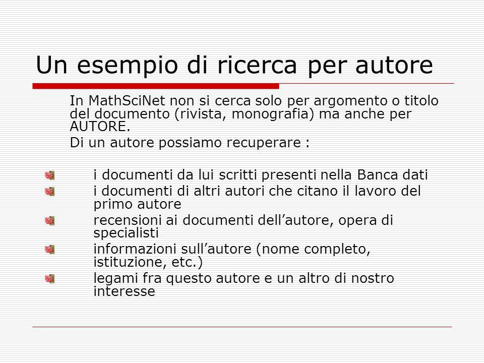 Un esempio di ricerca per autore In MathSciNet non si cerca solo per argomento o titolo del documento (rivista, monografia) ma anche per AUTORE. Di un