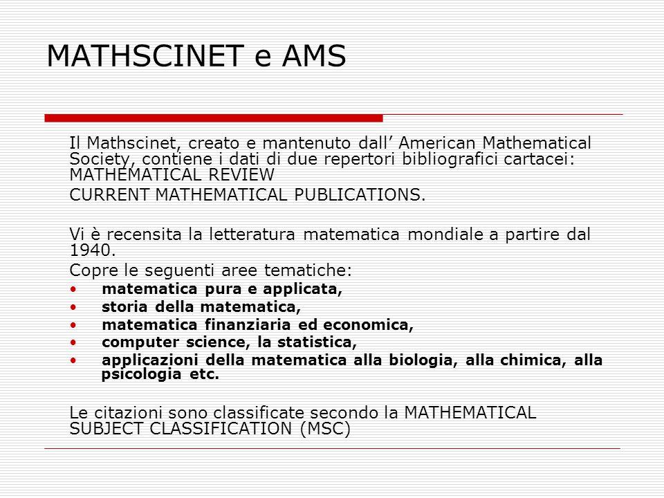 MATHSCINET e AMS Il Mathscinet, creato e mantenuto dall' American Mathematical Society, contiene i dati di due repertori bibliografici cartacei: MATHE