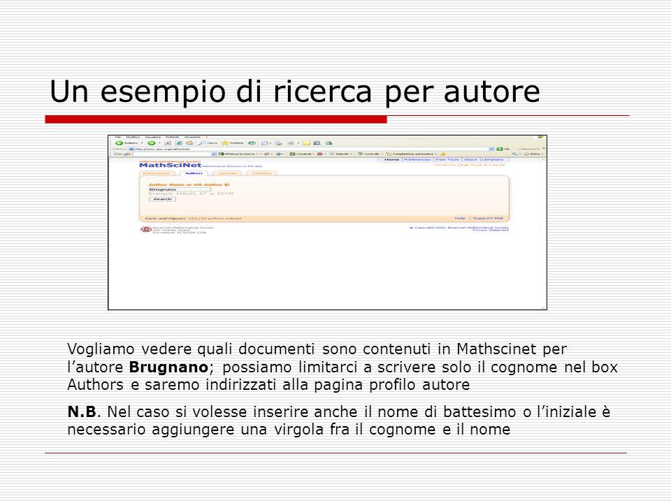 Un esempio di ricerca per autore Vogliamo vedere quali documenti sono contenuti in Mathscinet per l'autore Brugnano; possiamo limitarci a scrivere sol