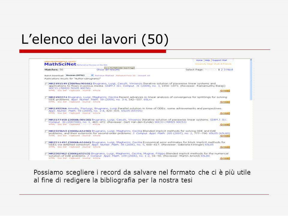 L'elenco dei lavori (50) Possiamo scegliere i record da salvare nel formato che ci è più utile al fine di redigere la bibliografia per la nostra tesi