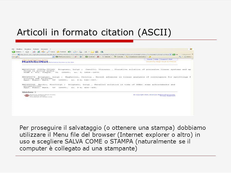 Articoli in formato citation (ASCII) Per proseguire il salvataggio (o ottenere una stampa) dobbiamo utilizzare il Menu file del browser (Internet expl
