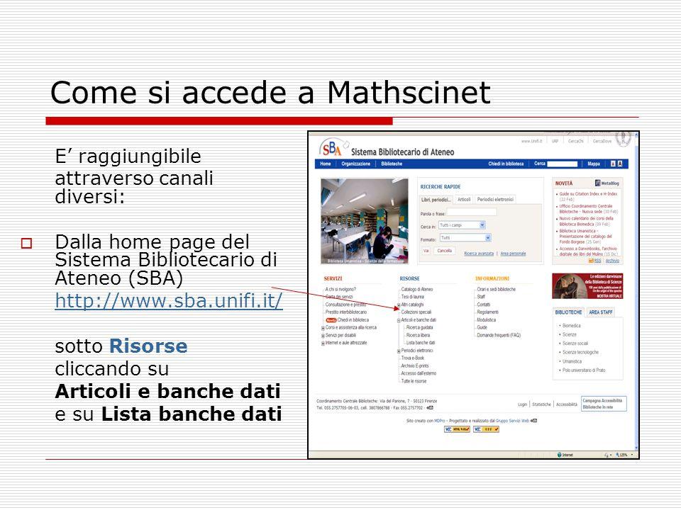 Come si accede a Mathscinet E' raggiungibile attraverso canali diversi:  Dalla home page del Sistema Bibliotecario di Ateneo (SBA) http://www.sba.uni