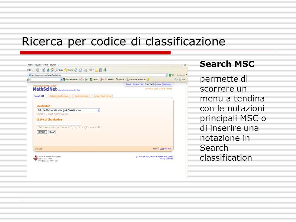 Ricerca per codice di classificazione Search MSC permette di scorrere un menu a tendina con le notazioni principali MSC o di inserire una notazione in