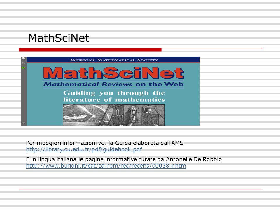 MathSciNet Per maggiori informazioni vd. la Guida elaborata dall'AMS http://library.cu.edu.tr/pdf/guidebook.pdf http://library.cu.edu.tr/pdf/guidebook