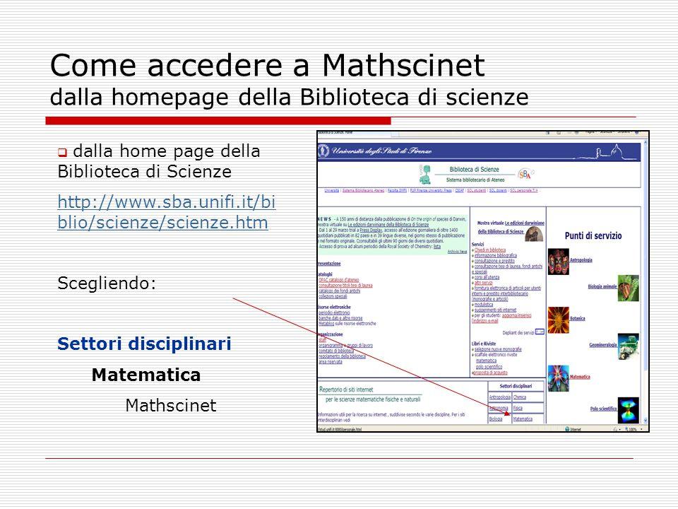 Come accedere a Mathscinet dalla homepage della Biblioteca di scienze  dalla home page della Biblioteca di Scienze http://www.sba.unifi.it/bi blio/sc
