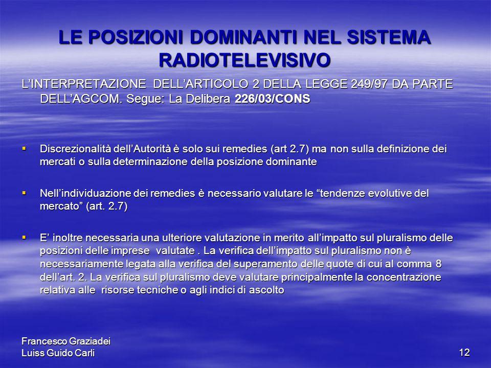 Francesco Graziadei Luiss Guido Carli12 LE POSIZIONI DOMINANTI NEL SISTEMA RADIOTELEVISIVO L'INTERPRETAZIONE DELL'ARTICOLO 2 DELLA LEGGE 249/97 DA PARTE DELL'AGCOM.