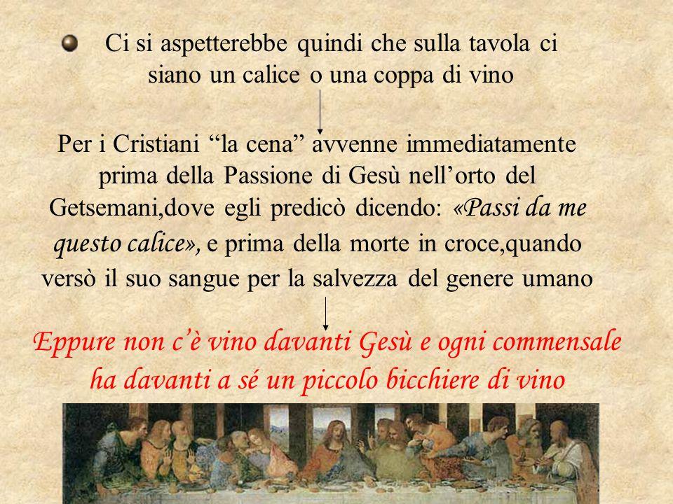 """Ci si aspetterebbe quindi che sulla tavola ci siano un calice o una coppa di vino Per i Cristiani """"la cena"""" avvenne immediatamente prima della Passion"""