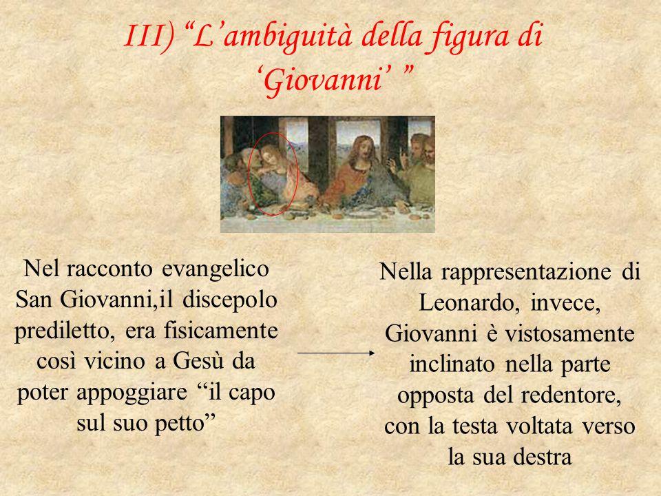 """III) """"L'ambiguità della figura di 'Giovanni' """" Nel racconto evangelico San Giovanni,il discepolo prediletto, era fisicamente così vicino a Gesù da pot"""