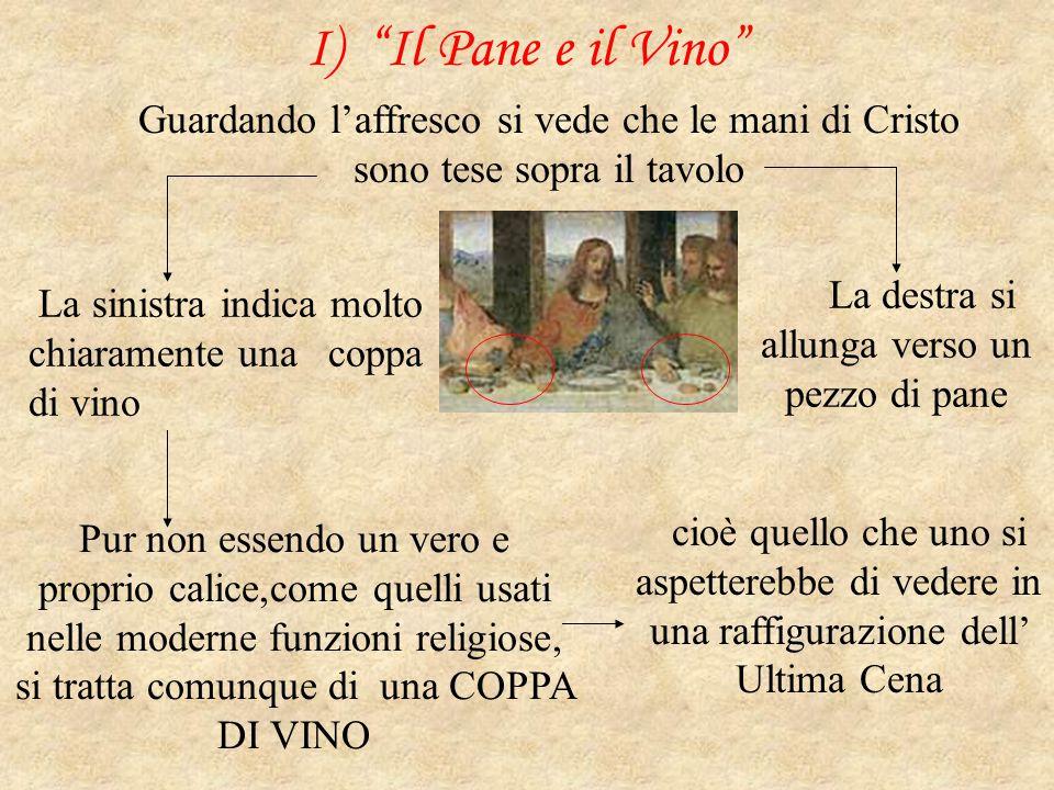 """I) """"Il Pane e il Vino"""" Guardando l'affresco si vede che le mani di Cristo sono tese sopra il tavolo La destra si allunga verso un pezzo di pane La sin"""
