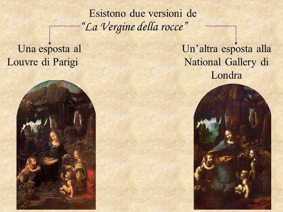 """Esistono due versioni de """"La Vergine della rocce"""" Una esposta al Louvre di Parigi Un'altra esposta alla National Gallery di Londra"""