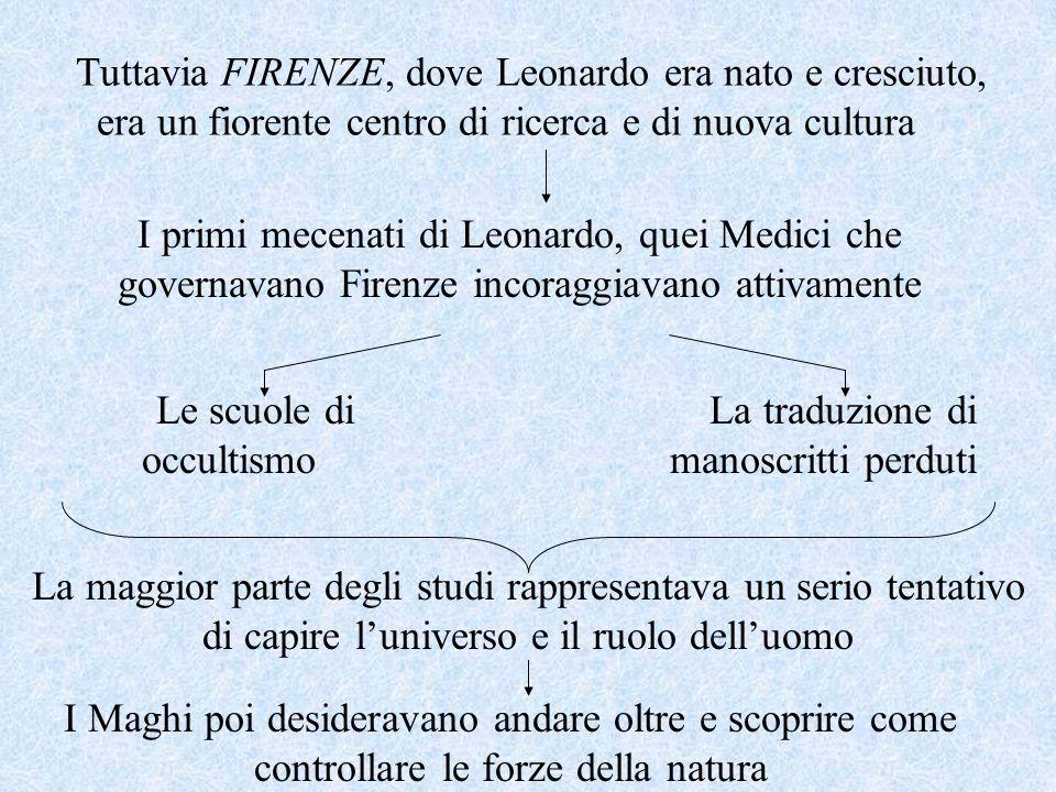 Tuttavia FIRENZE, dove Leonardo era nato e cresciuto, era un fiorente centro di ricerca e di nuova cultura I primi mecenati di Leonardo, quei Medici c