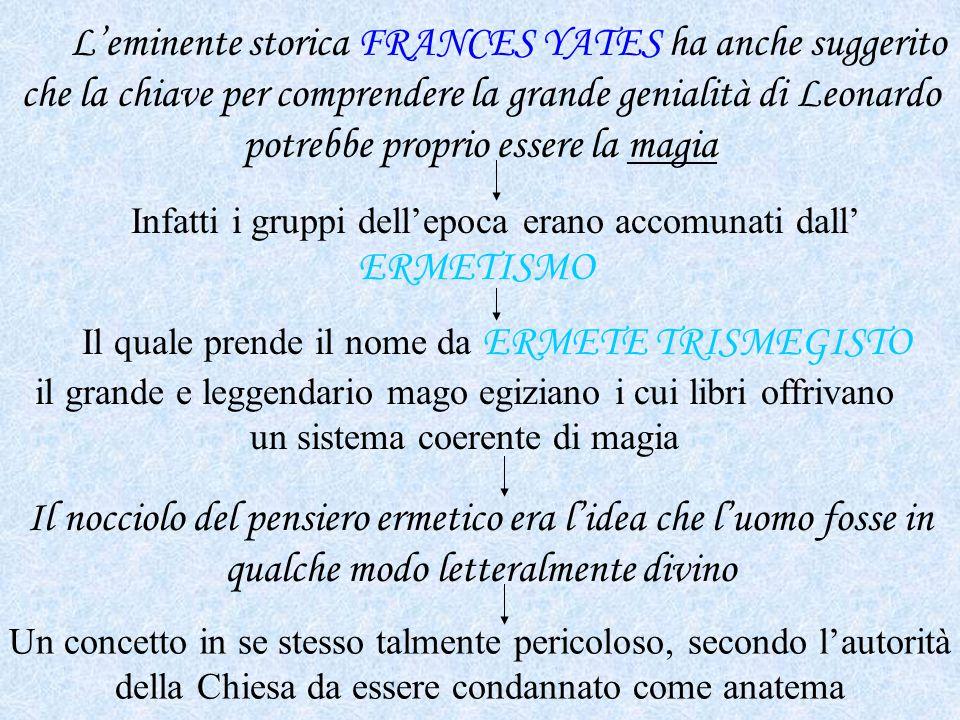 L'eminente storica FRANCES YATES ha anche suggerito che la chiave per comprendere la grande genialità di Leonardo potrebbe proprio essere la magia Inf