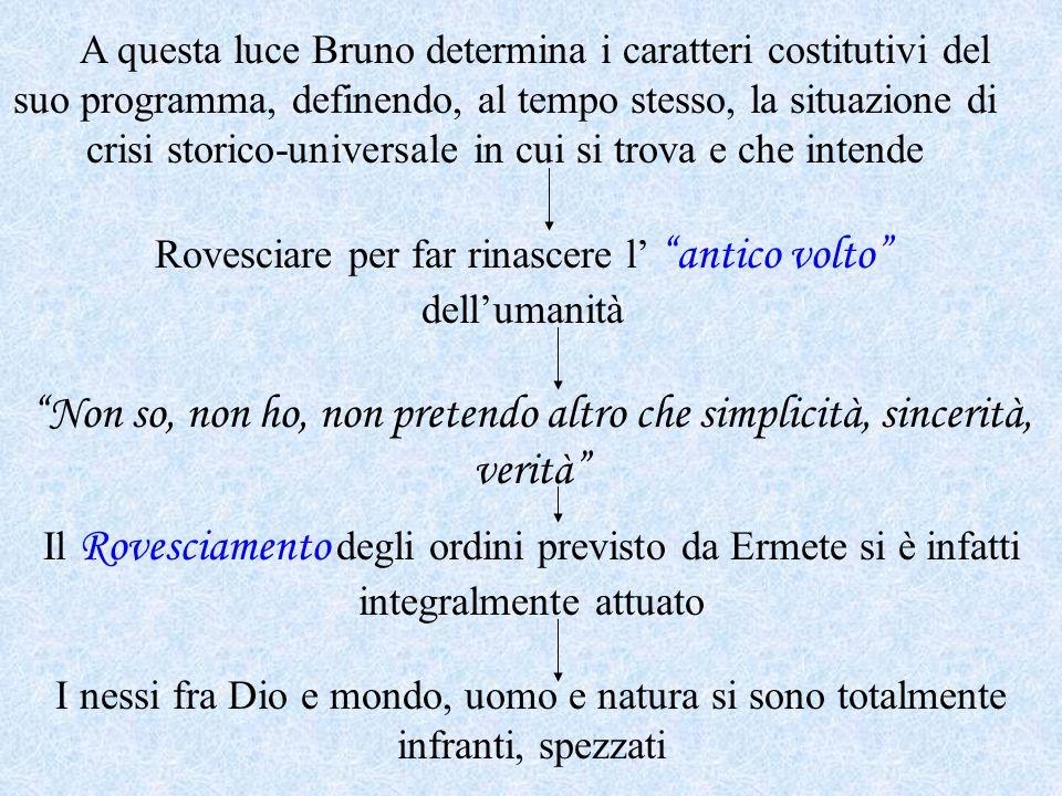 A questa luce Bruno determina i caratteri costitutivi del suo programma, definendo, al tempo stesso, la situazione di crisi storico-universale in cui