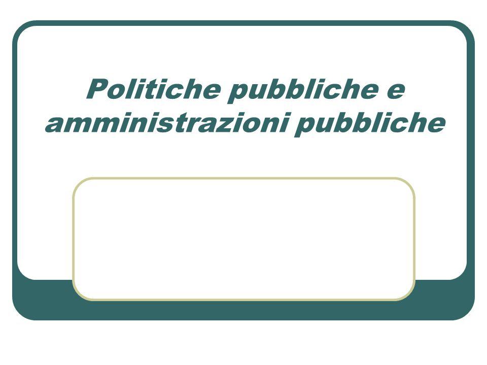 Politiche pubbliche e amministrazioni pubbliche