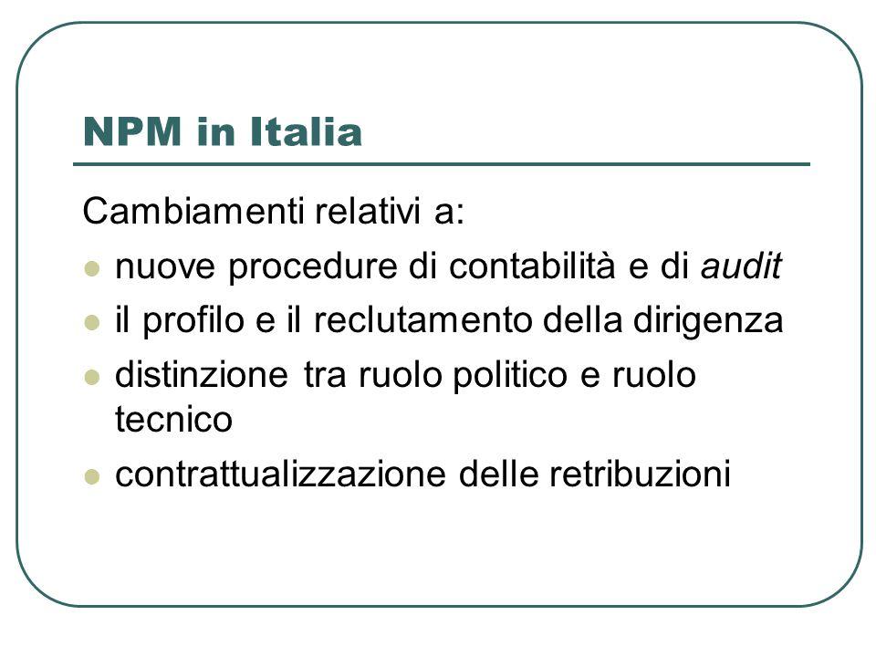 NPM in Italia Cambiamenti relativi a: nuove procedure di contabilità e di audit il profilo e il reclutamento della dirigenza distinzione tra ruolo politico e ruolo tecnico contrattualizzazione delle retribuzioni
