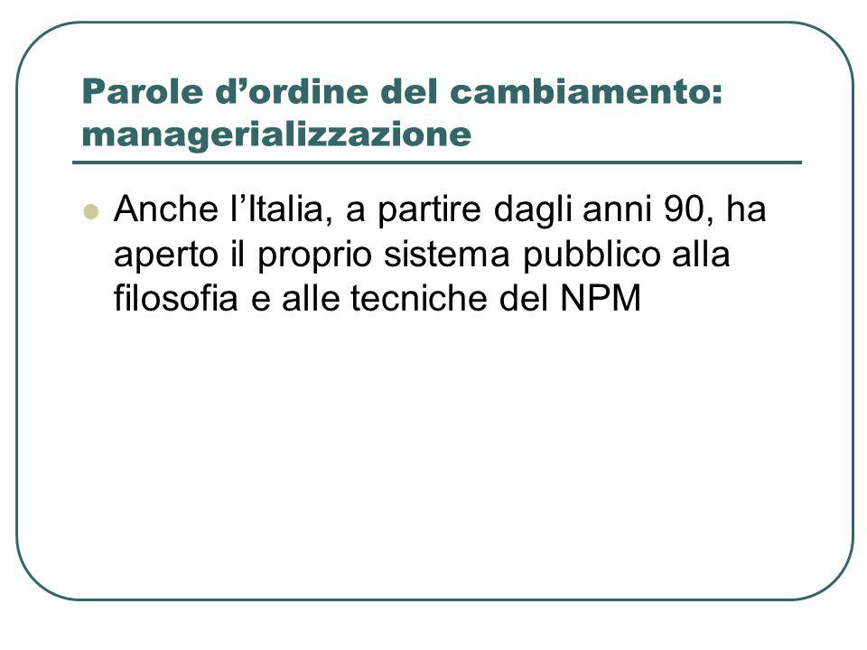 Parole d'ordine del cambiamento: managerializzazione Anche l'Italia, a partire dagli anni 90, ha aperto il proprio sistema pubblico alla filosofia e alle tecniche del NPM
