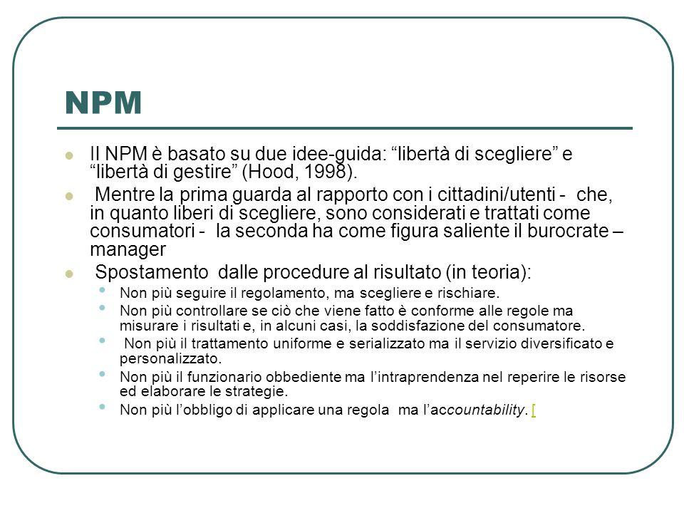NPM Il NPM è basato su due idee-guida: libertà di scegliere e libertà di gestire (Hood, 1998).