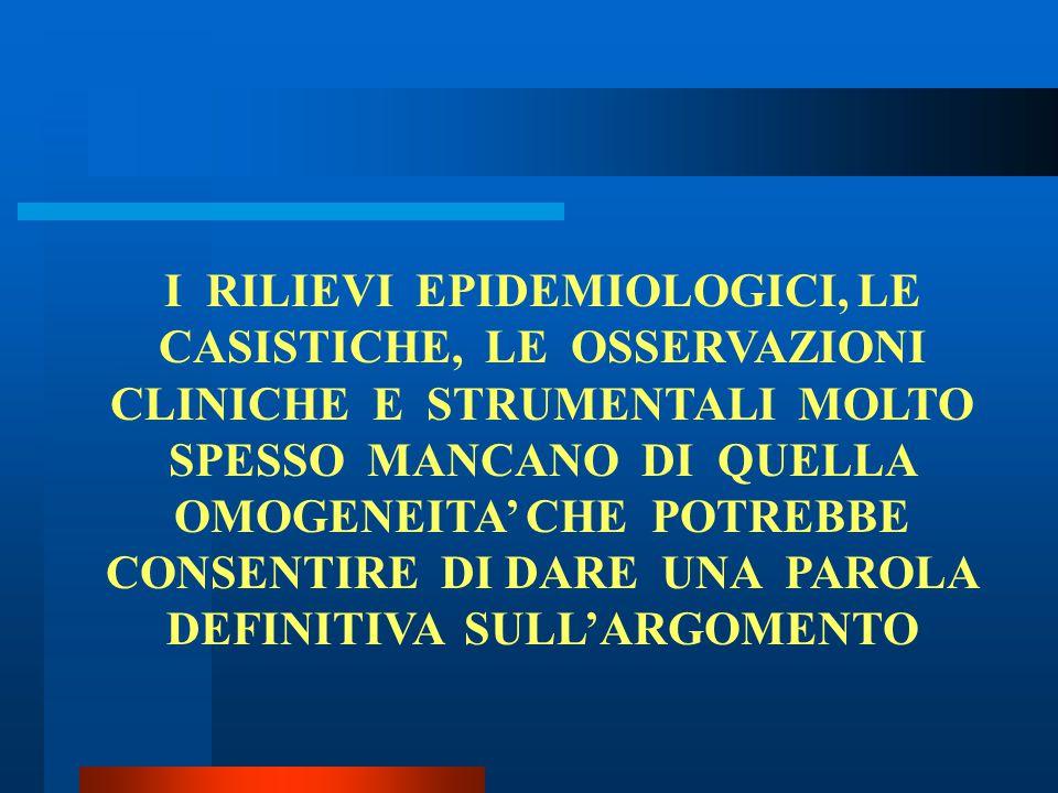 I RILIEVI EPIDEMIOLOGICI, LE CASISTICHE, LE OSSERVAZIONI CLINICHE E STRUMENTALI MOLTO SPESSO MANCANO DI QUELLA OMOGENEITA' CHE POTREBBE CONSENTIRE DI