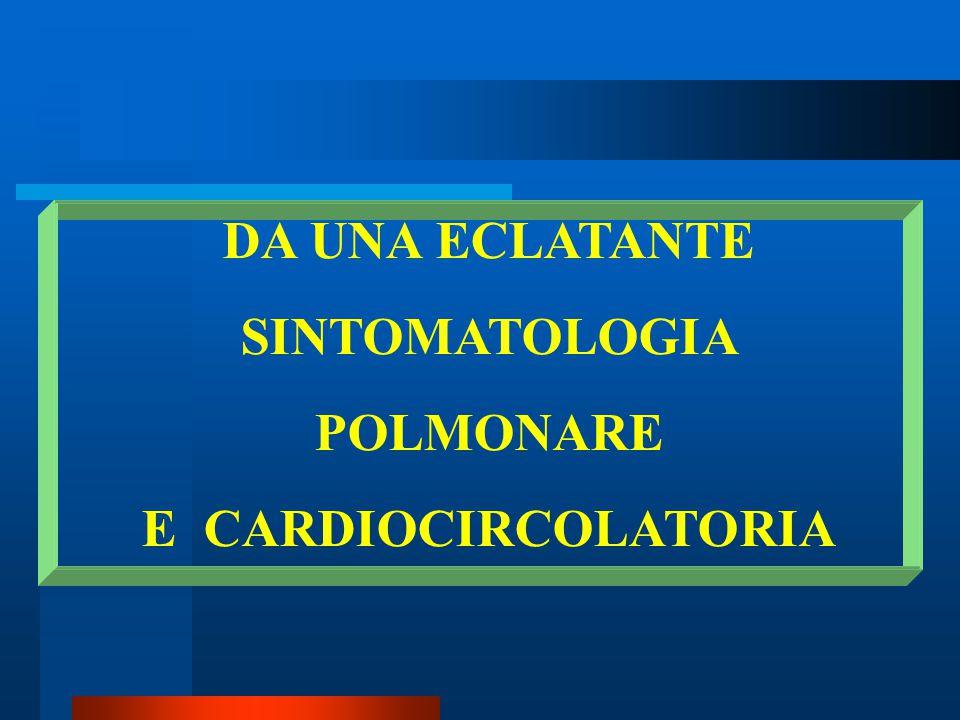 DA UNA ECLATANTE SINTOMATOLOGIA POLMONARE E CARDIOCIRCOLATORIA