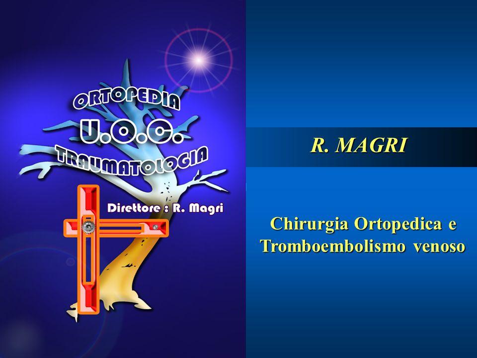 Chirurgia Ortopedica e Tromboembolismo venoso R. MAGRI