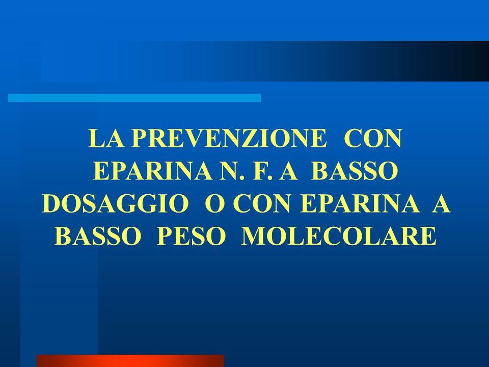 LA PREVENZIONE CON EPARINA N. F. A BASSO DOSAGGIO O CON EPARINA A BASSO PESO MOLECOLARE