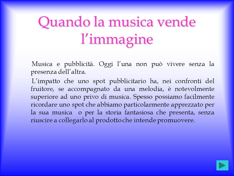 Il suono della pubblicità L'insieme dei suoni che compongono un brano musicale agisce provocando diverse reazione psicofisiche: una musica può rievoca