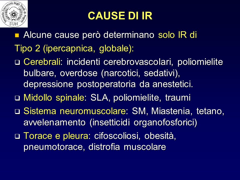 CAUSE DI IR Alcune cause però determinano solo IR di Alcune cause però determinano solo IR di Tipo 2 (ipercapnica, globale):  Cerebrali: incidenti ce