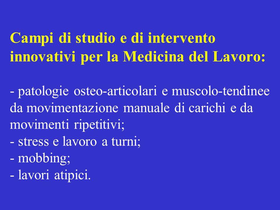 Campi di studio e di intervento innovativi per la Medicina del Lavoro: - patologie osteo-articolari e muscolo-tendinee da movimentazione manuale di ca