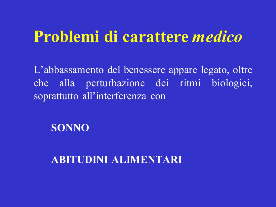 Problemi di carattere medico L'abbassamento del benessere appare legato, oltre che alla perturbazione dei ritmi biologici, soprattutto all'interferenz