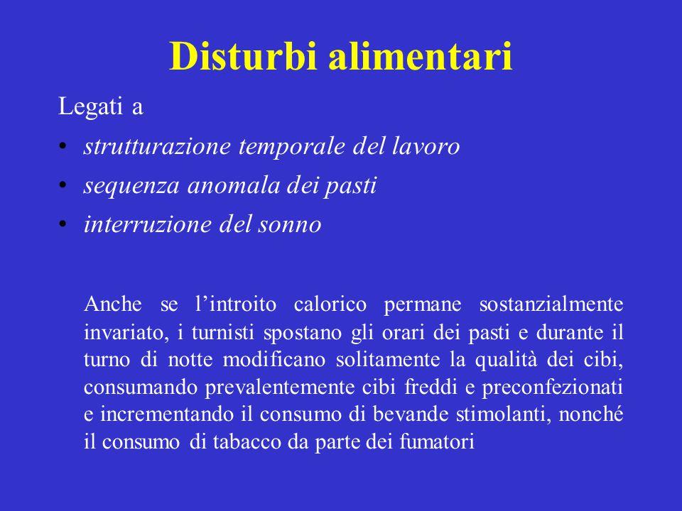 Disturbi alimentari Legati a strutturazione temporale del lavoro sequenza anomala dei pasti interruzione del sonno Anche se l'introito calorico perman