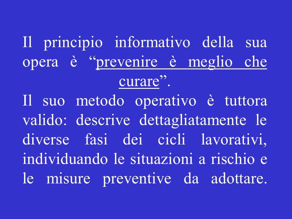 """Il principio informativo della sua opera è """"prevenire è meglio che curare"""". Il suo metodo operativo è tuttora valido: descrive dettagliatamente le div"""