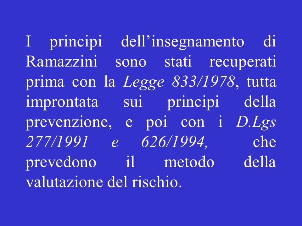 I principi dell'insegnamento di Ramazzini sono stati recuperati prima con la Legge 833/1978, tutta improntata sui principi della prevenzione, e poi co