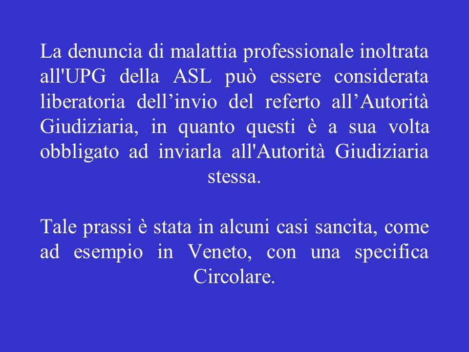 La denuncia di malattia professionale inoltrata all'UPG della ASL può essere considerata liberatoria dell'invio del referto all'Autorità Giudiziaria,