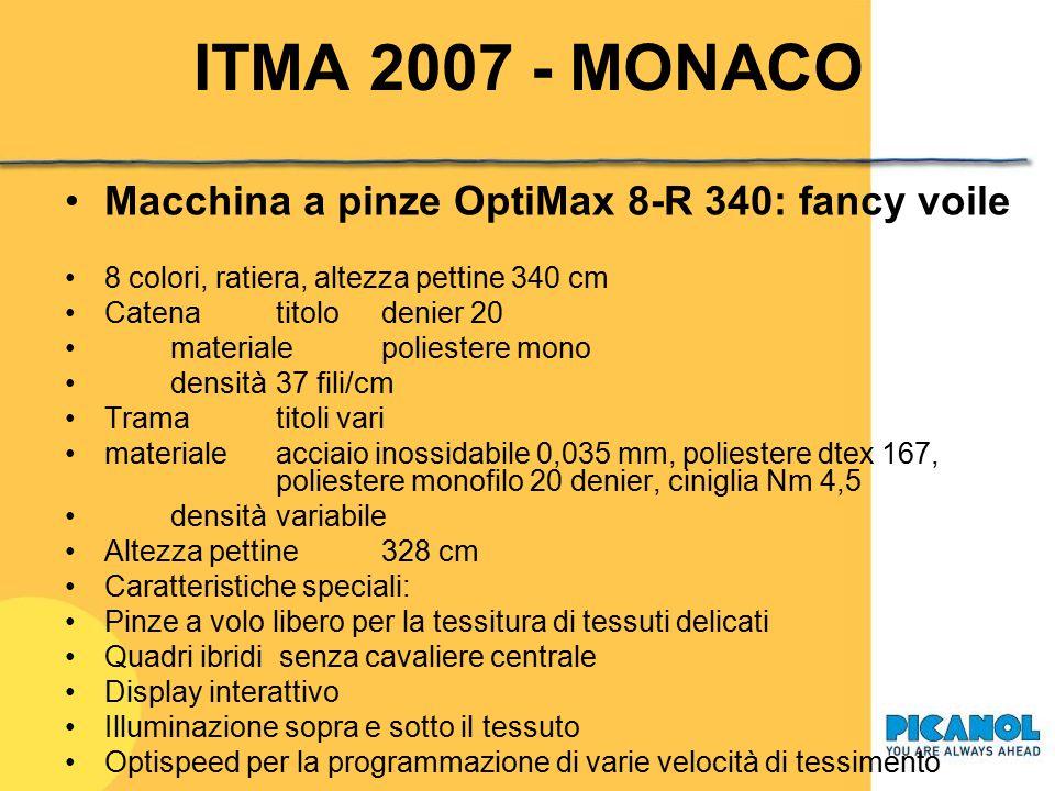 ITMA 2007 - MONACO Macchina a pinze OptiMax 4-R 360: denim 4 colori, ratiera, altezza pettine 360 cm CatenatitoloNe 7,5 materialecotone densità 22 fili/cm Trama titoloNe 7,5 materialecotone multicount densità 16,5 battute/cm Altezza rimettaggio 354 cm Caratteristiche speciali: Sistema di inserzione guidato con gancini tipo C Taglio trama rotativo EDC PSO