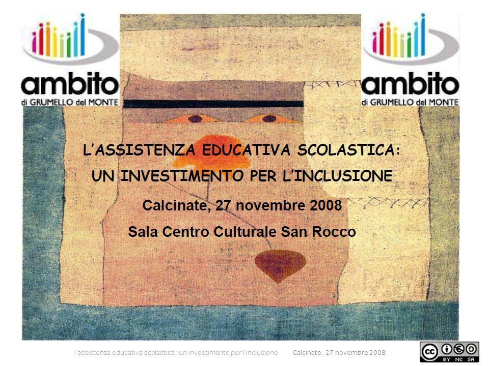 l'assistenza educativa scolastica: un investimento per l'inclusione Calcinate, 27 novembre 2008