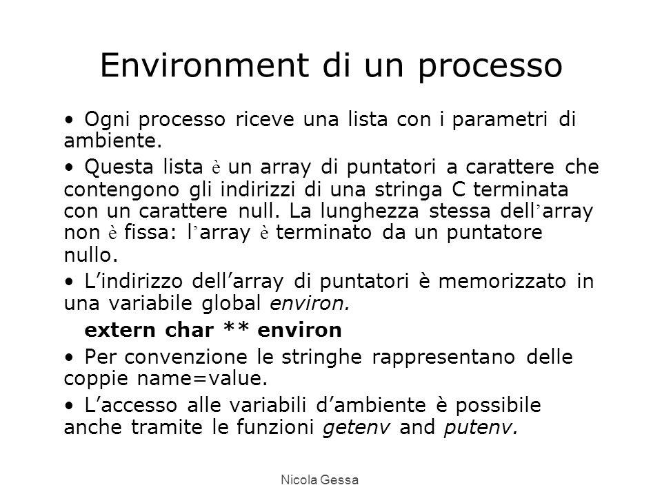 Nicola Gessa Environment di un processo Ogni processo riceve una lista con i parametri di ambiente.