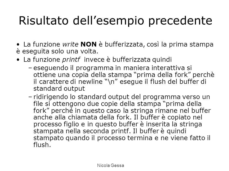 Nicola Gessa Risultato dell'esempio precedente La funzione write NON è bufferizzata, così la prima stampa è eseguita solo una volta.