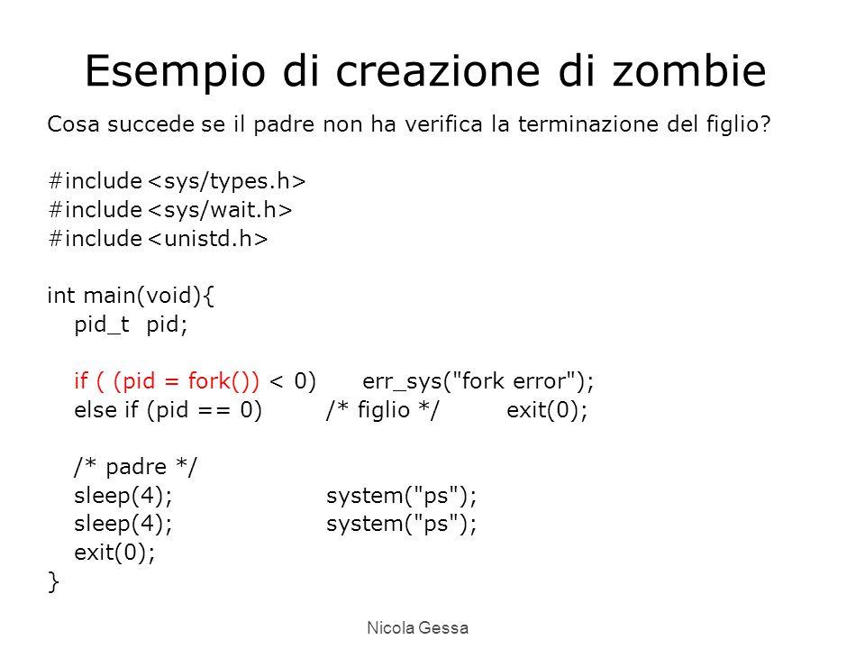 Nicola Gessa Esempio di creazione di zombie Cosa succede se il padre non ha verifica la terminazione del figlio.