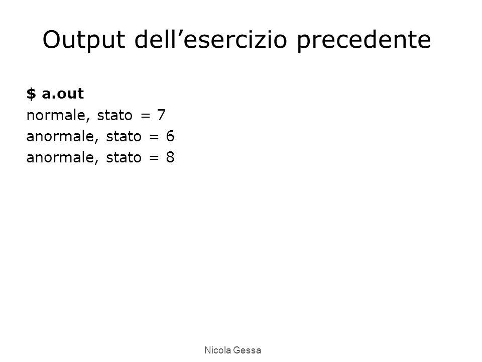 Nicola Gessa Output dell'esercizio precedente $ a.out normale, stato = 7 anormale, stato = 6 anormale, stato = 8