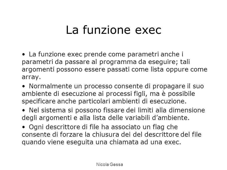 Nicola Gessa La funzione exec La funzione exec prende come parametri anche i parametri da passare al programma da eseguire; tali argomenti possono essere passati come lista oppure come array.