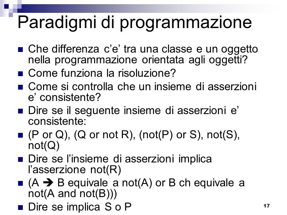 17 Paradigmi di programmazione Che differenza c'e' tra una classe e un oggetto nella programmazione orientata agli oggetti? Come funziona la risoluzio