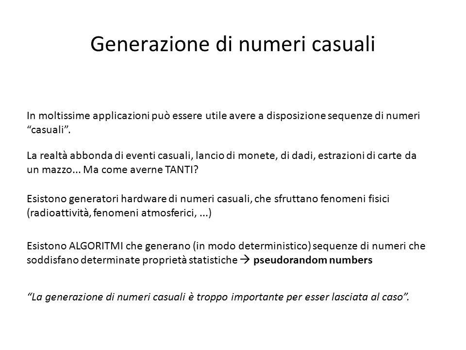 Generazione di numeri casuali In moltissime applicazioni può essere utile avere a disposizione sequenze di numeri casuali .
