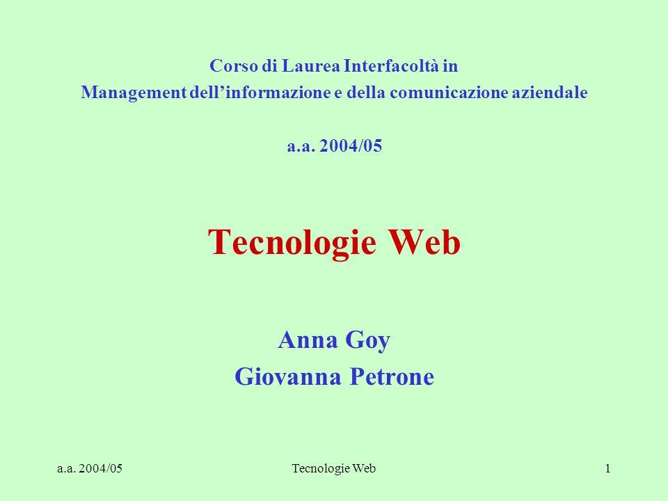 a.a. 2004/05Tecnologie Web1 Corso di Laurea Interfacoltà in Management dell'informazione e della comunicazione aziendale a.a. 2004/05 Tecnologie Web A