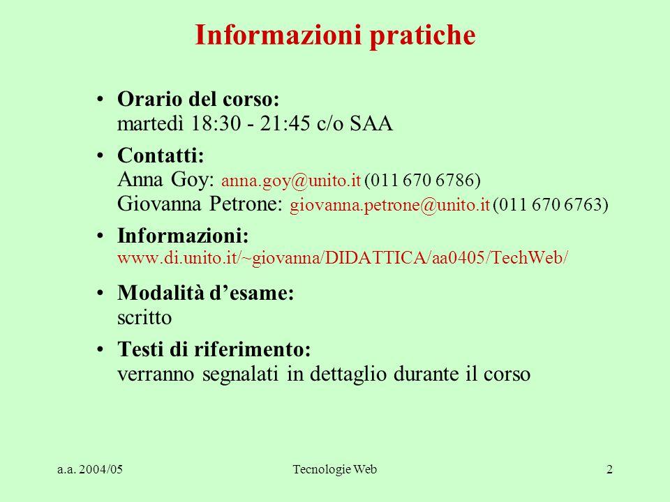a.a. 2004/05Tecnologie Web2 Informazioni pratiche Orario del corso: martedì 18:30 - 21:45 c/o SAA Contatti: Anna Goy: anna.goy@unito.it (011 670 6786)
