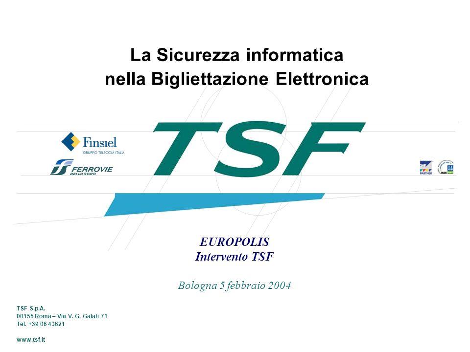 TSF S.p.A. 00155 Roma – Via V. G. Galati 71 Tel. +39 06 43621 www.tsf.it La Sicurezza informatica nella Bigliettazione Elettronica EUROPOLIS Intervent